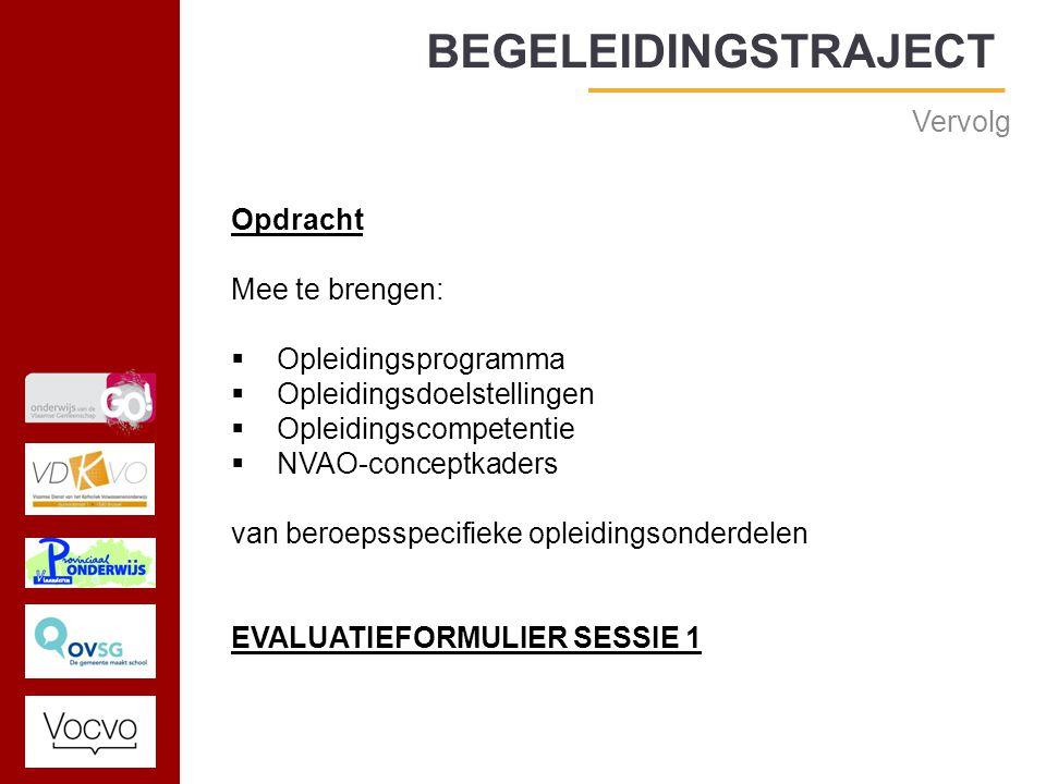 17/09/2014 Vervolg Opdracht Mee te brengen:  Opleidingsprogramma  Opleidingsdoelstellingen  Opleidingscompetentie  NVAO-conceptkaders van beroepsspecifieke opleidingsonderdelen EVALUATIEFORMULIER SESSIE 1 BEGELEIDINGSTRAJECT