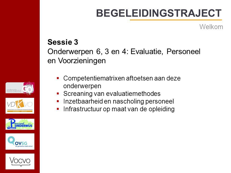 17/09/2014 BEGELEIDINGSTRAJECT Welkom Sessie 3 Onderwerpen 6, 3 en 4: Evaluatie, Personeel en Voorzieningen  Competentiematrixen aftoetsen aan deze onderwerpen  Screaning van evaluatiemethodes  Inzetbaarheid en nascholing personeel  Infrastructuur op maat van de opleiding