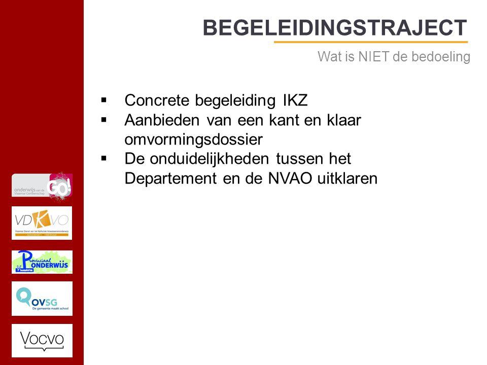 17/09/2014 BEGELEIDINGSTRAJECT Wat is NIET de bedoeling  Concrete begeleiding IKZ  Aanbieden van een kant en klaar omvormingsdossier  De onduidelijkheden tussen het Departement en de NVAO uitklaren