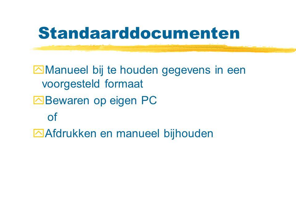Standaarddocumenten yManueel bij te houden gegevens in een voorgesteld formaat yBewaren op eigen PC of yAfdrukken en manueel bijhouden