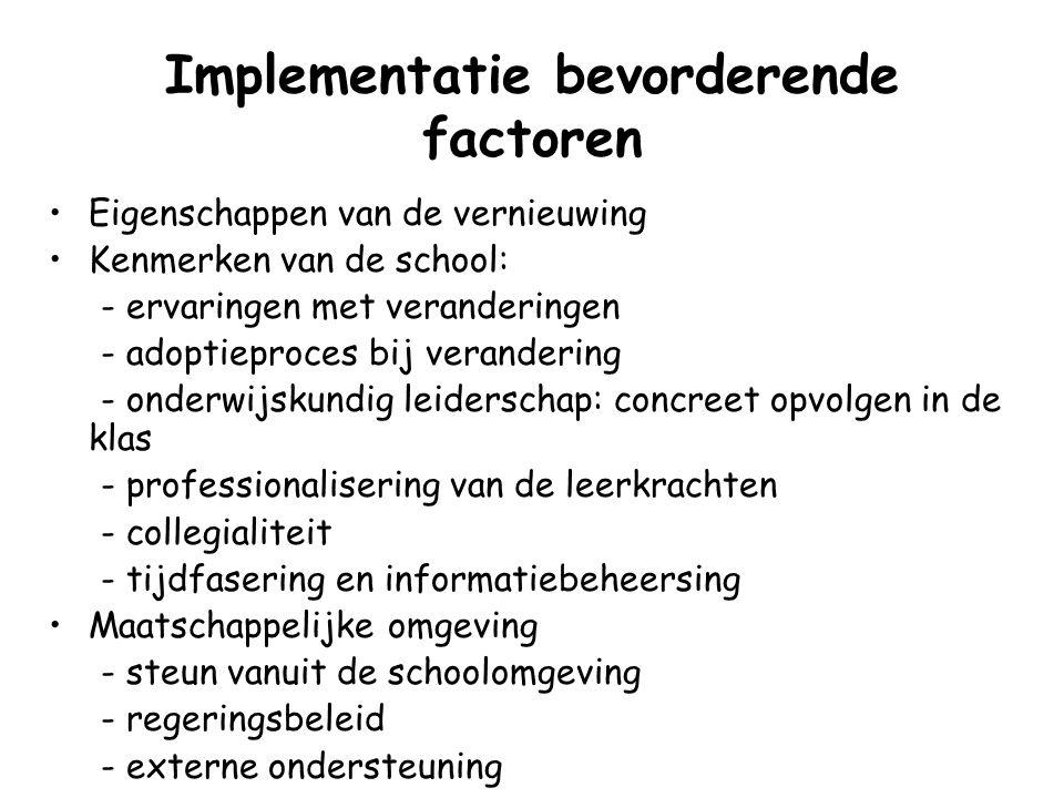 Implementatie bevorderende factoren Eigenschappen van de vernieuwing Kenmerken van de school: - ervaringen met veranderingen - adoptieproces bij veran
