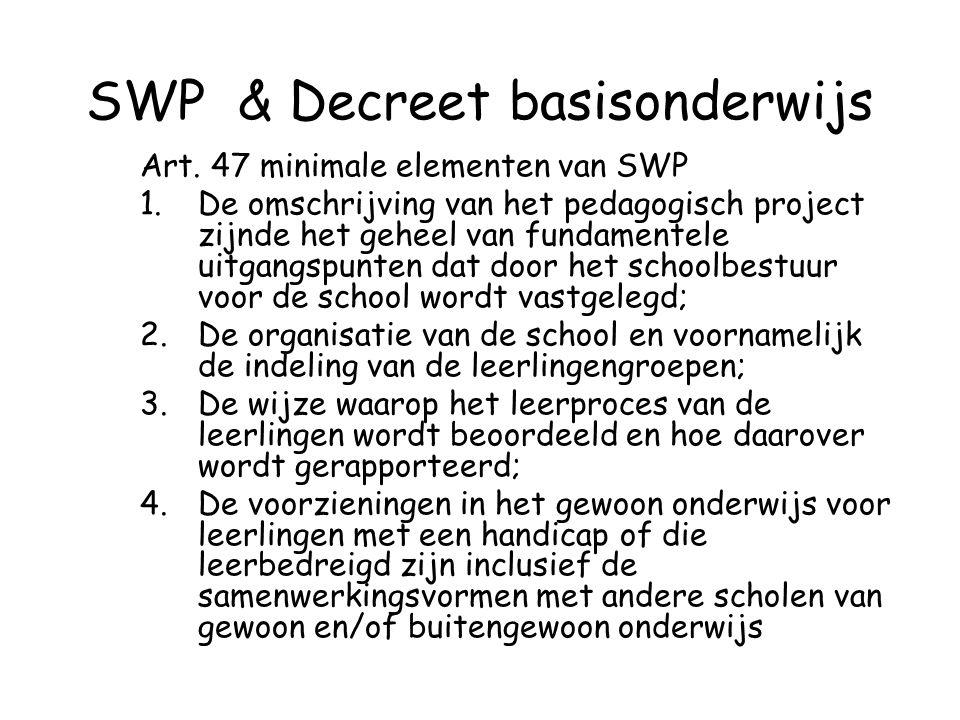 SWP & Decreet basisonderwijs Art. 47 minimale elementen van SWP 1.De omschrijving van het pedagogisch project zijnde het geheel van fundamentele uitga