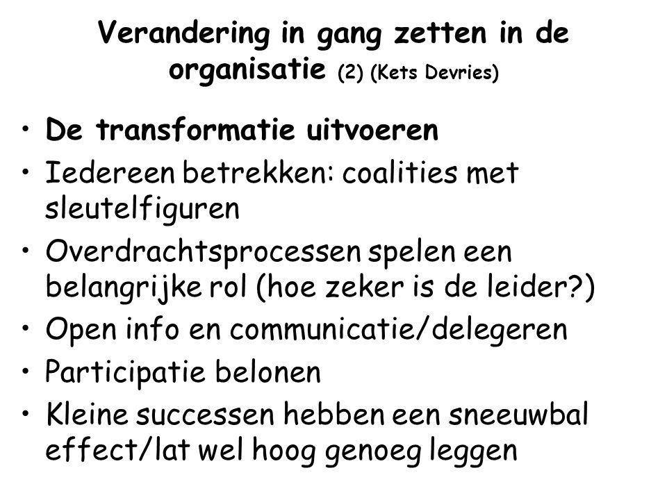 Verandering in gang zetten in de organisatie (2) (Kets Devries) De transformatie uitvoeren Iedereen betrekken: coalities met sleutelfiguren Overdracht