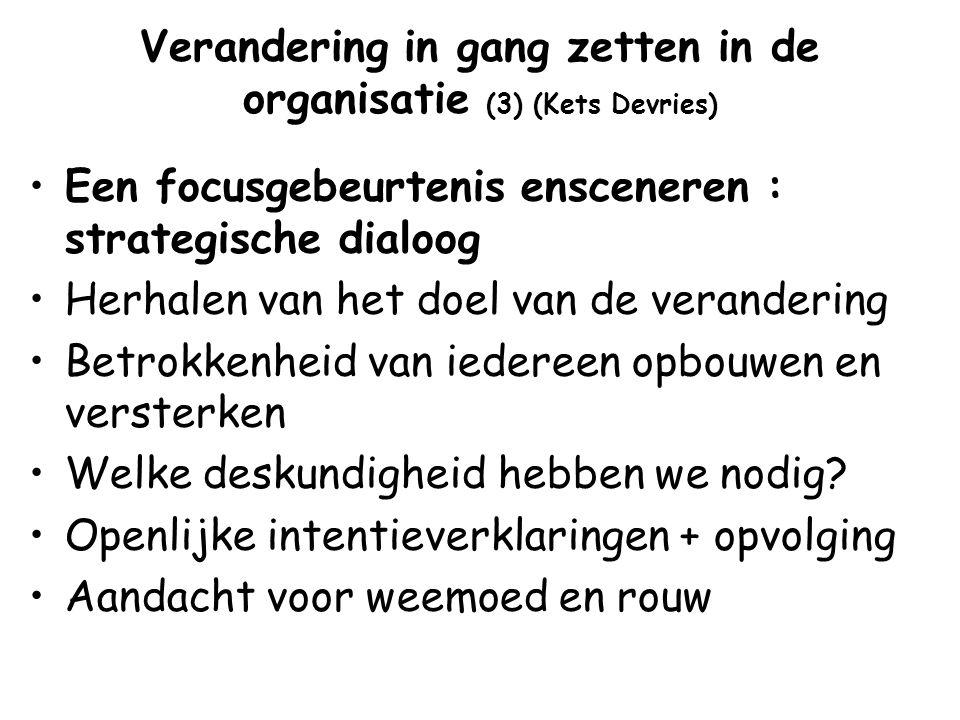 Verandering in gang zetten in de organisatie (3) (Kets Devries) Een focusgebeurtenis ensceneren : strategische dialoog Herhalen van het doel van de ve