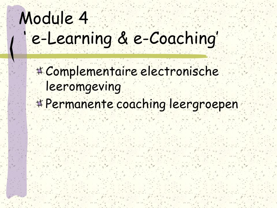 Module 4 ' e-Learning & e-Coaching' Complementaire electronische leeromgeving Permanente coaching leergroepen
