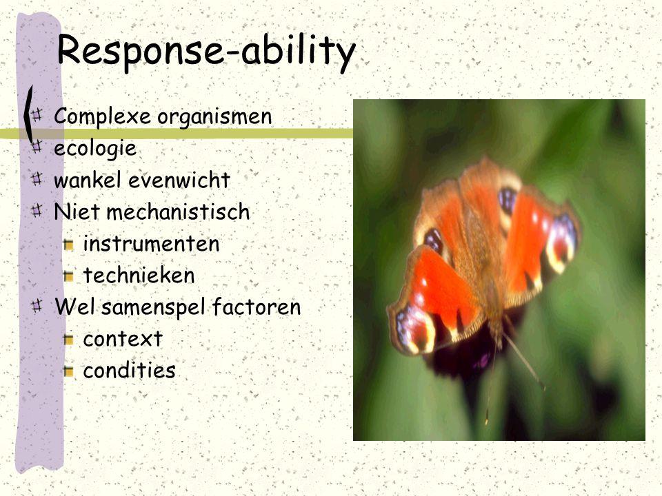 Response-ability Complexe organismen ecologie wankel evenwicht Niet mechanistisch instrumenten technieken Wel samenspel factoren context condities