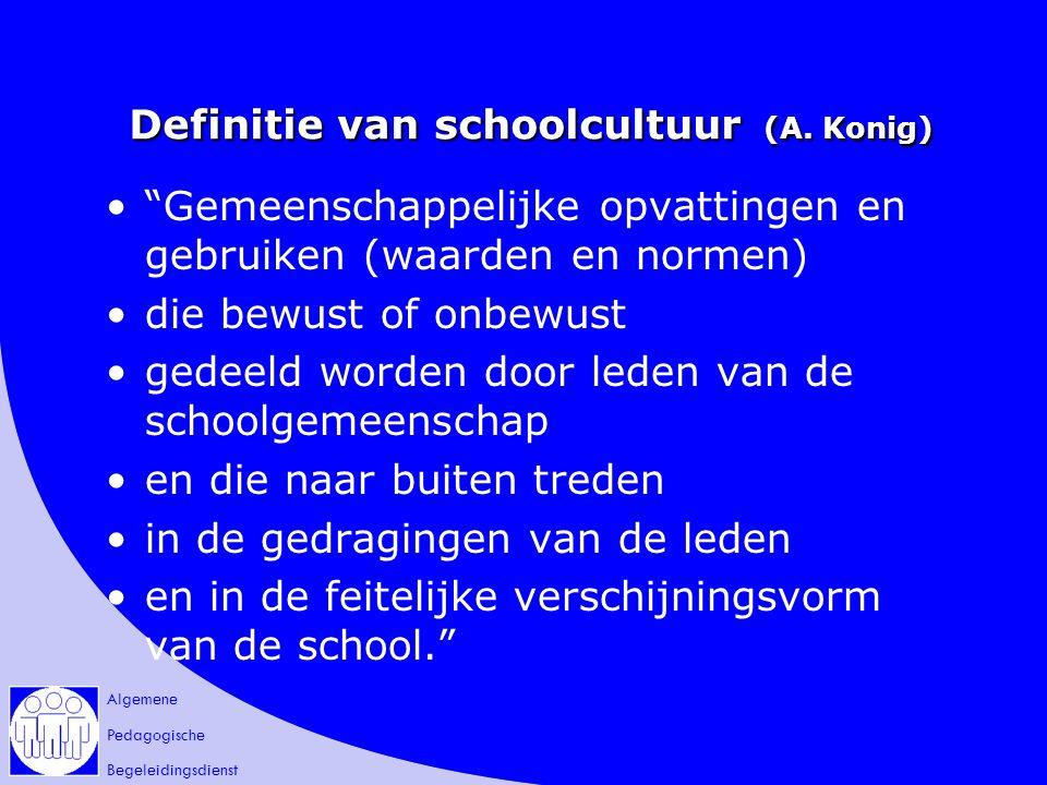 """Algemene Pedagogische Begeleidingsdienst Definitie van schoolcultuur (A. Konig) """"Gemeenschappelijke opvattingen en gebruiken (waarden en normen) die b"""