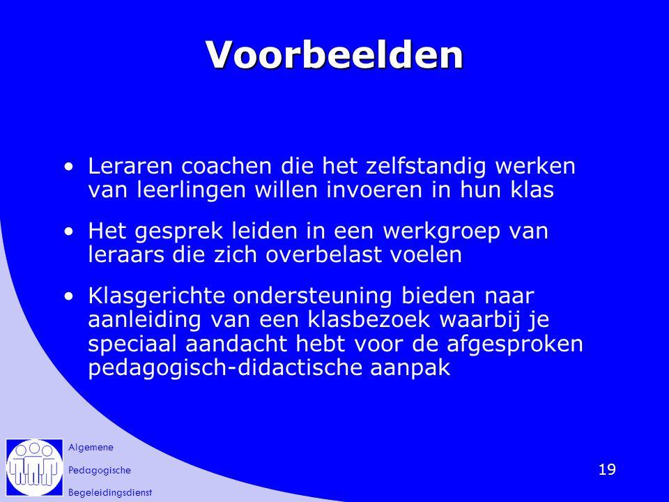 Algemene Pedagogische Begeleidingsdienst 19 Voorbeelden Leraren coachen die het zelfstandig werken van leerlingen willen invoeren in hun klas Het gesp