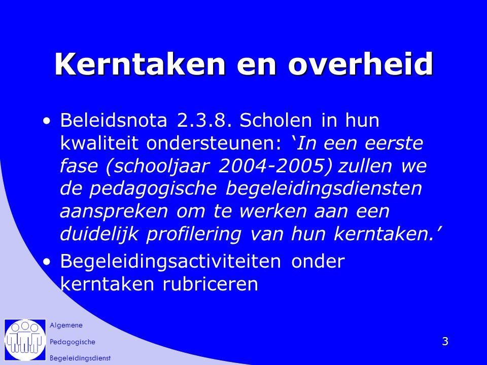 Algemene Pedagogische Begeleidingsdienst 3 Kerntaken en overheid Beleidsnota 2.3.8. Scholen in hun kwaliteit ondersteunen: 'In een eerste fase (school