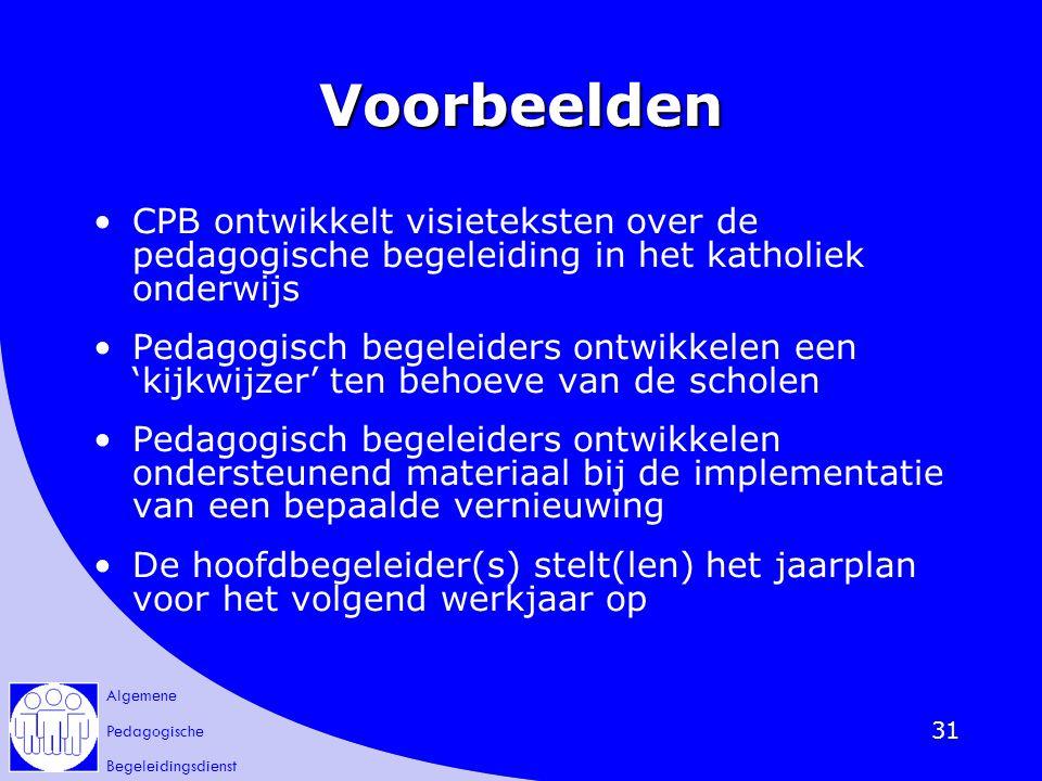Algemene Pedagogische Begeleidingsdienst 31 Voorbeelden CPB ontwikkelt visieteksten over de pedagogische begeleiding in het katholiek onderwijs Pedago