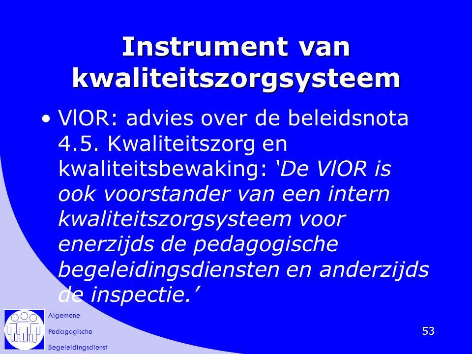 Algemene Pedagogische Begeleidingsdienst 53 Instrument van kwaliteitszorgsysteem VlOR: advies over de beleidsnota 4.5. Kwaliteitszorg en kwaliteitsbew