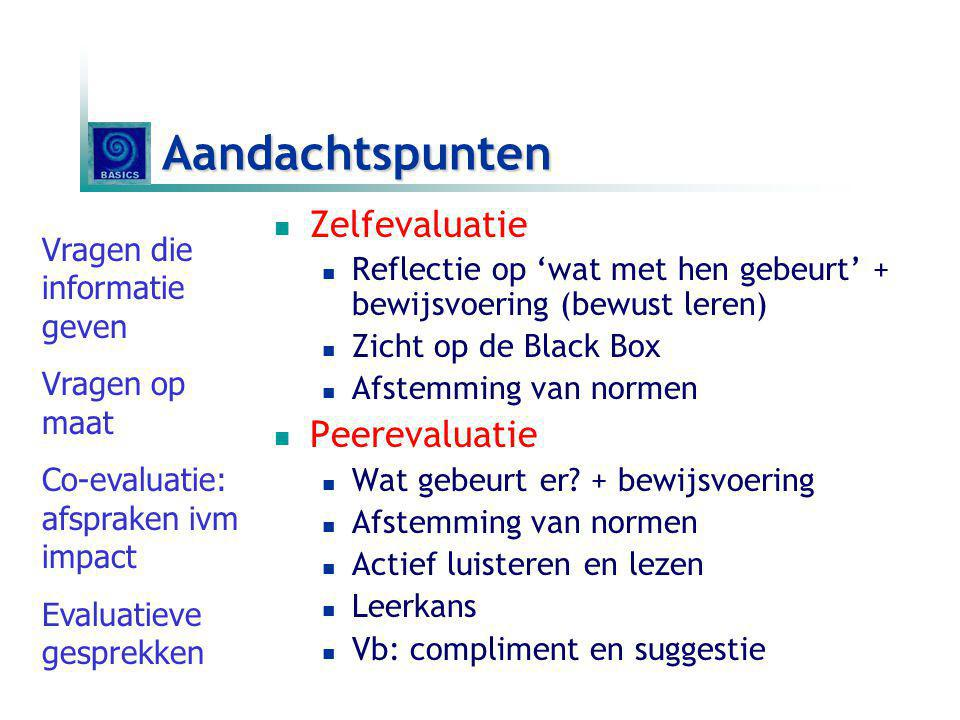 Aandachtspunten Zelfevaluatie Reflectie op 'wat met hen gebeurt' + bewijsvoering (bewust leren) Zicht op de Black Box Afstemming van normen Peerevalua