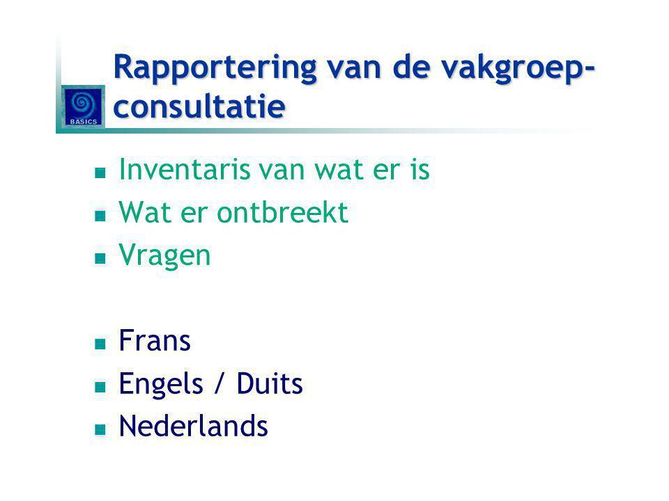 Rapportering van de vakgroep- consultatie Inventaris van wat er is Wat er ontbreekt Vragen Frans Engels / Duits Nederlands