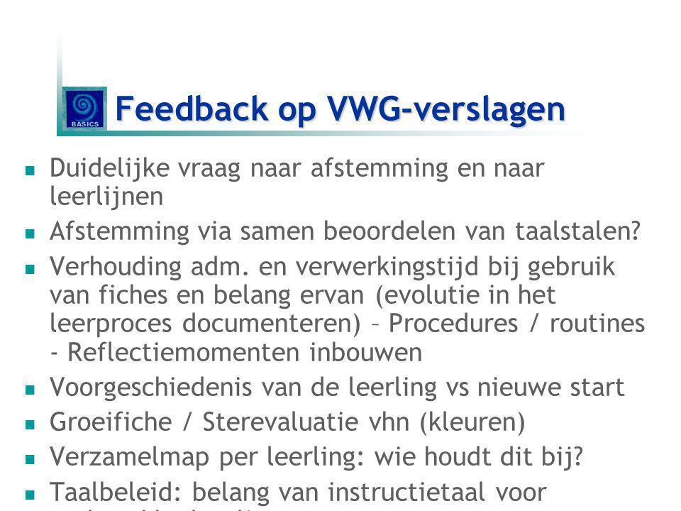 Feedback op VWG-verslagen Duidelijke vraag naar afstemming en naar leerlijnen Afstemming via samen beoordelen van taalstalen? Verhouding adm. en verwe