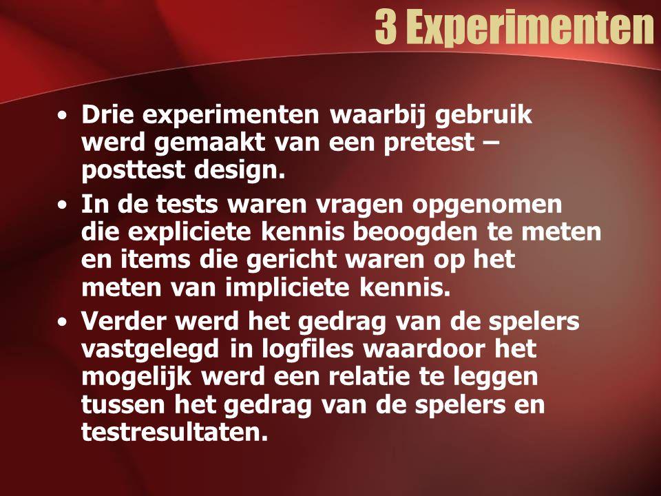 3 Experimenten Drie experimenten waarbij gebruik werd gemaakt van een pretest – posttest design.