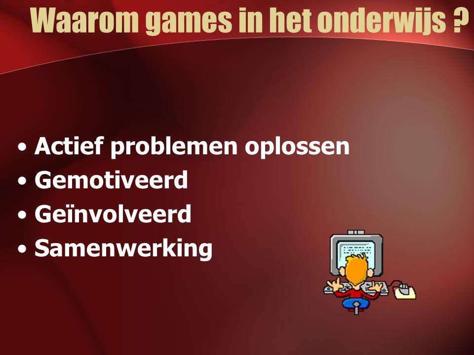 Waarom games in het onderwijs Actief problemen oplossen Gemotiveerd Geïnvolveerd Samenwerking