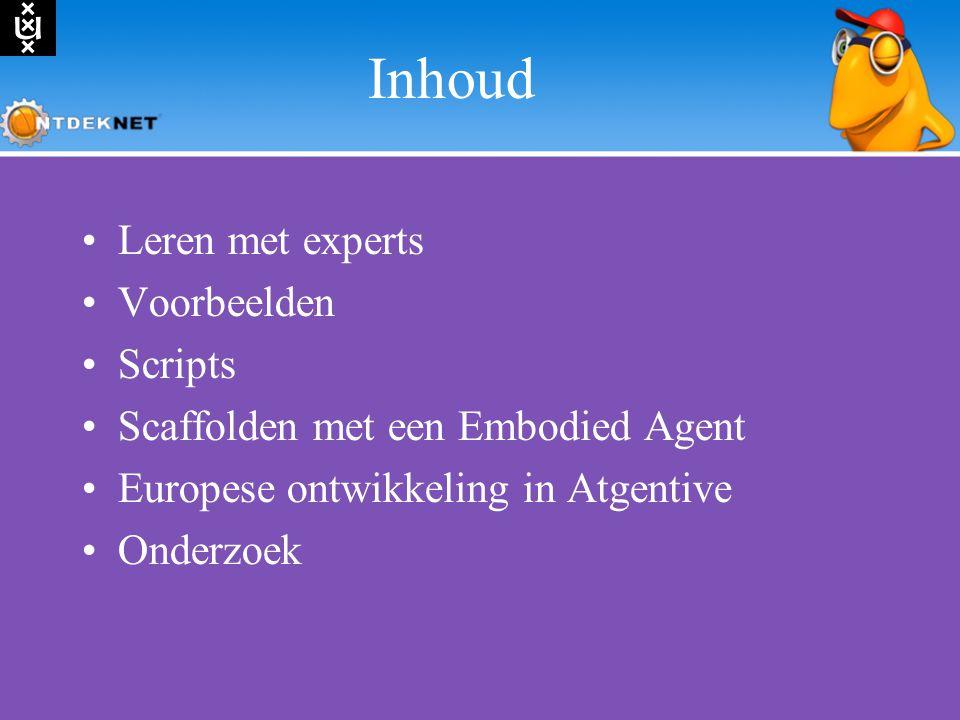 Inhoud Leren met experts Voorbeelden Scripts Scaffolden met een Embodied Agent Europese ontwikkeling in Atgentive Onderzoek