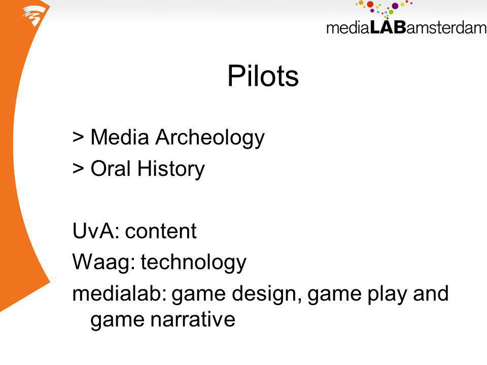 Pilots >Media Archeology >Oral History UvA: content Waag: technology medialab: game design, game play and game narrative