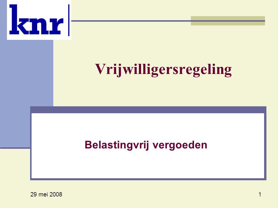 29 mei 2008 1 Vrijwilligersregeling Belastingvrij vergoeden