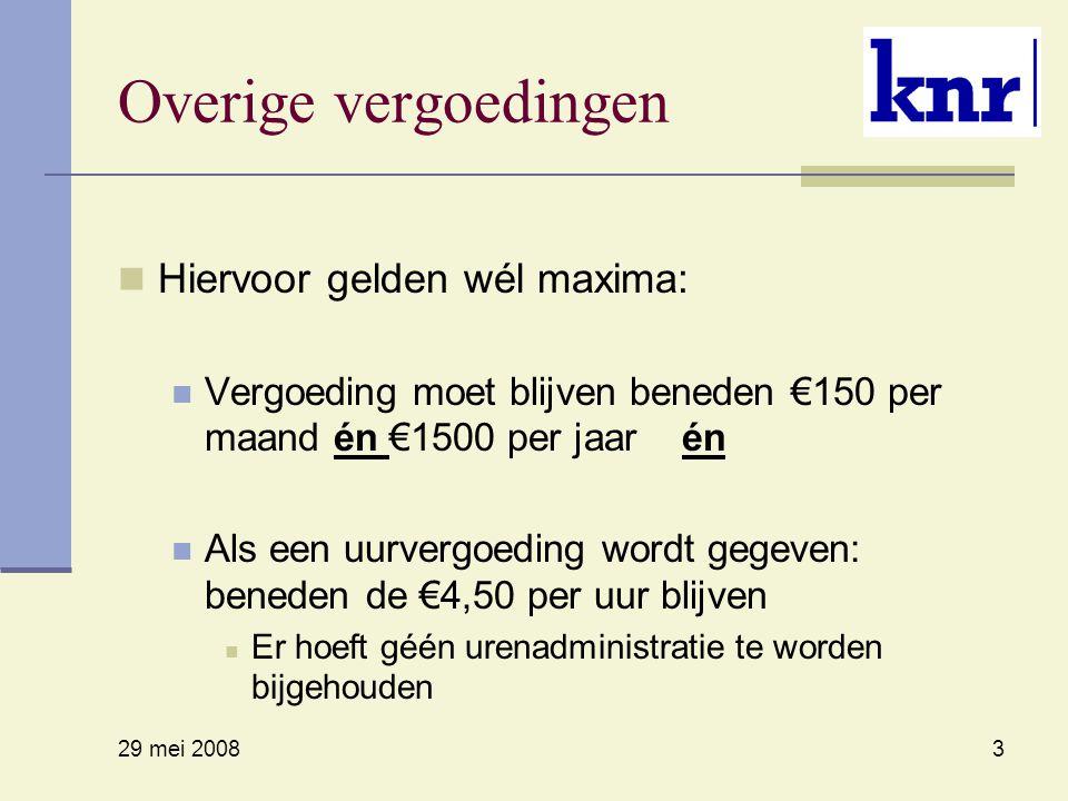 29 mei 2008 3 Overige vergoedingen Hiervoor gelden wél maxima: Vergoeding moet blijven beneden €150 per maand én €1500 per jaar én Als een uurvergoedi