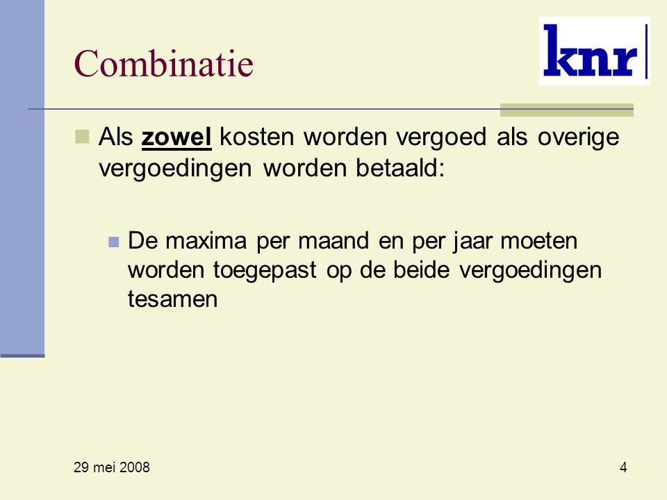 29 mei 2008 4 Combinatie Als zowel kosten worden vergoed als overige vergoedingen worden betaald: De maxima per maand en per jaar moeten worden toegepast op de beide vergoedingen tesamen