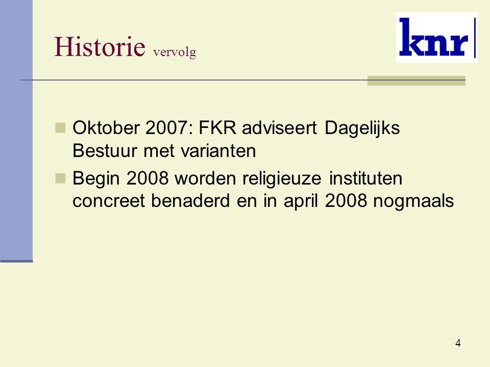 4 Historie vervolg Oktober 2007: FKR adviseert Dagelijks Bestuur met varianten Begin 2008 worden religieuze instituten concreet benaderd en in april 2008 nogmaals