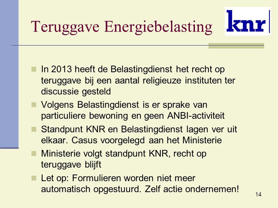 14 Teruggave Energiebelasting In 2013 heeft de Belastingdienst het recht op teruggave bij een aantal religieuze instituten ter discussie gesteld Volge