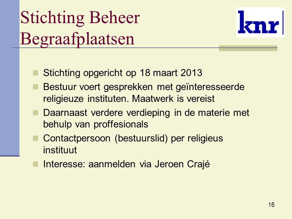 16 Stichting Beheer Begraafplaatsen Stichting opgericht op 18 maart 2013 Bestuur voert gesprekken met geïnteresseerde religieuze instituten. Maatwerk