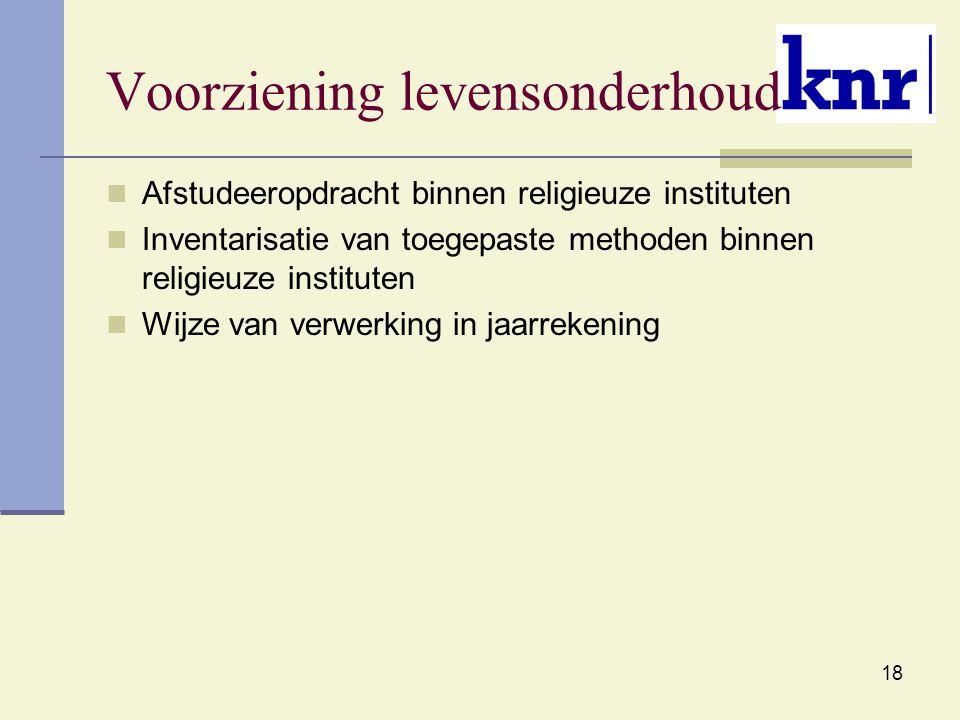 18 Voorziening levensonderhoud Afstudeeropdracht binnen religieuze instituten Inventarisatie van toegepaste methoden binnen religieuze instituten Wijz