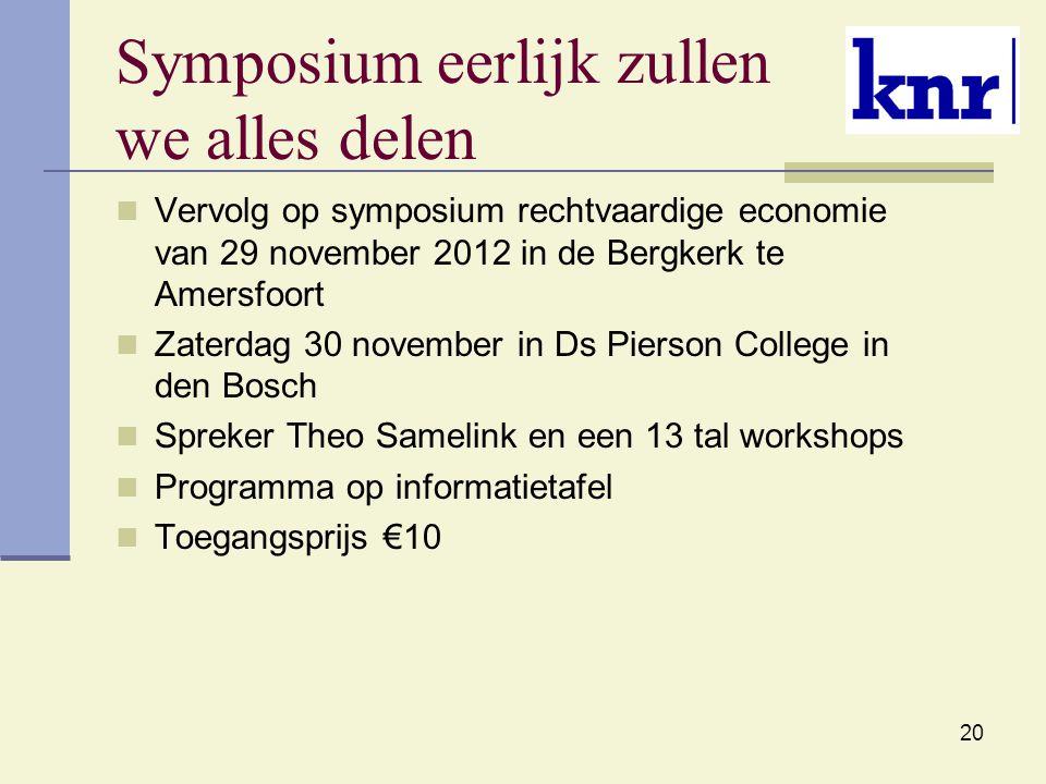 20 Symposium eerlijk zullen we alles delen Vervolg op symposium rechtvaardige economie van 29 november 2012 in de Bergkerk te Amersfoort Zaterdag 30 n