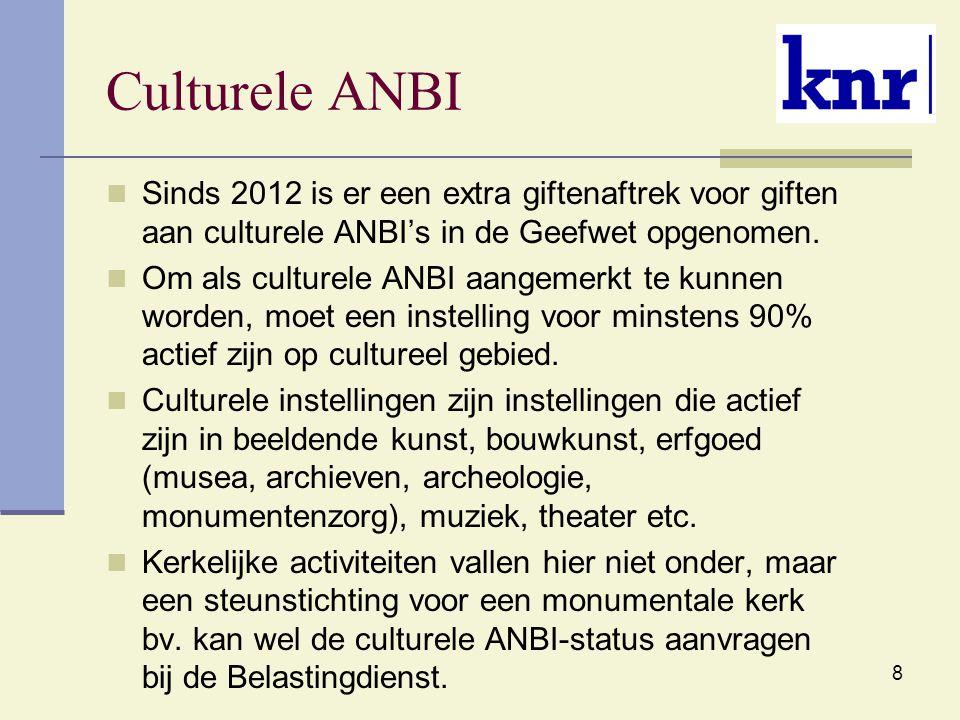 8 Culturele ANBI Sinds 2012 is er een extra giftenaftrek voor giften aan culturele ANBI's in de Geefwet opgenomen. Om als culturele ANBI aangemerkt te