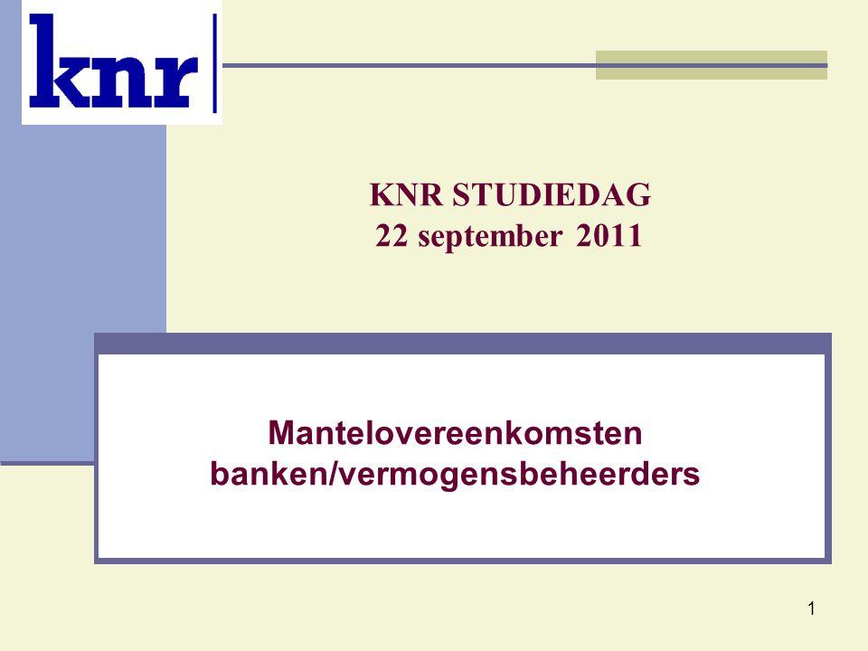 1 KNR STUDIEDAG 22 september 2011 Mantelovereenkomsten banken/vermogensbeheerders