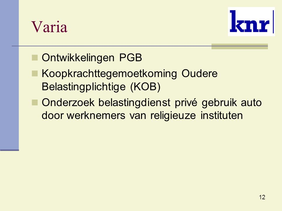 12 Varia Ontwikkelingen PGB Koopkrachttegemoetkoming Oudere Belastingplichtige (KOB) Onderzoek belastingdienst privé gebruik auto door werknemers van religieuze instituten