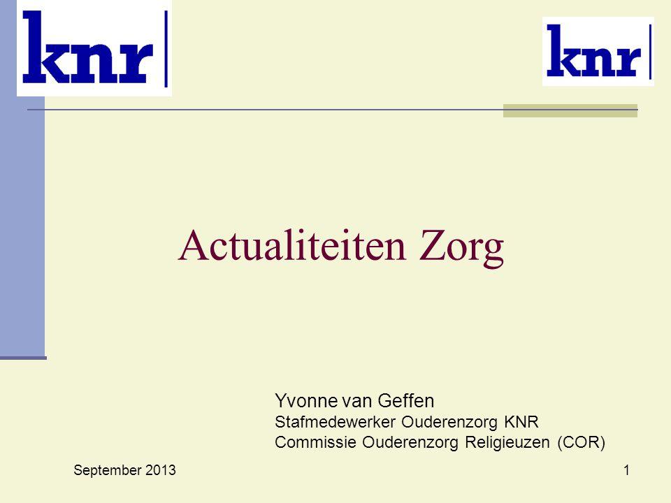 Actualiteiten Zorg September 2013 1 Yvonne van Geffen Stafmedewerker Ouderenzorg KNR Commissie Ouderenzorg Religieuzen (COR)