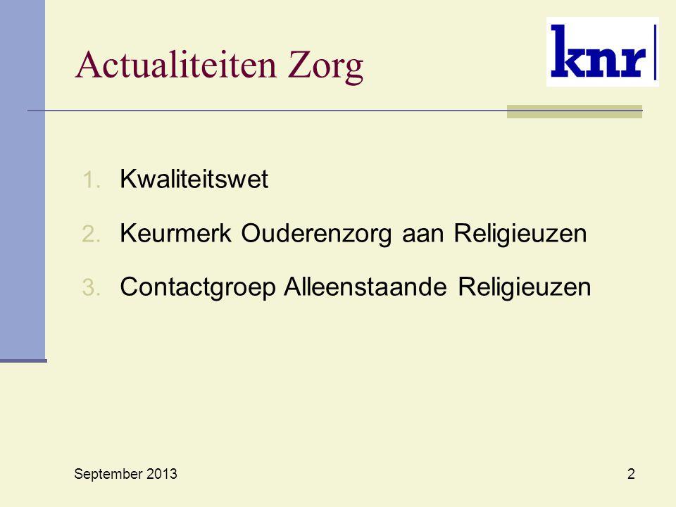 Actualiteiten Zorg 1.Kwaliteitswet 2. Keurmerk Ouderenzorg aan Religieuzen 3.
