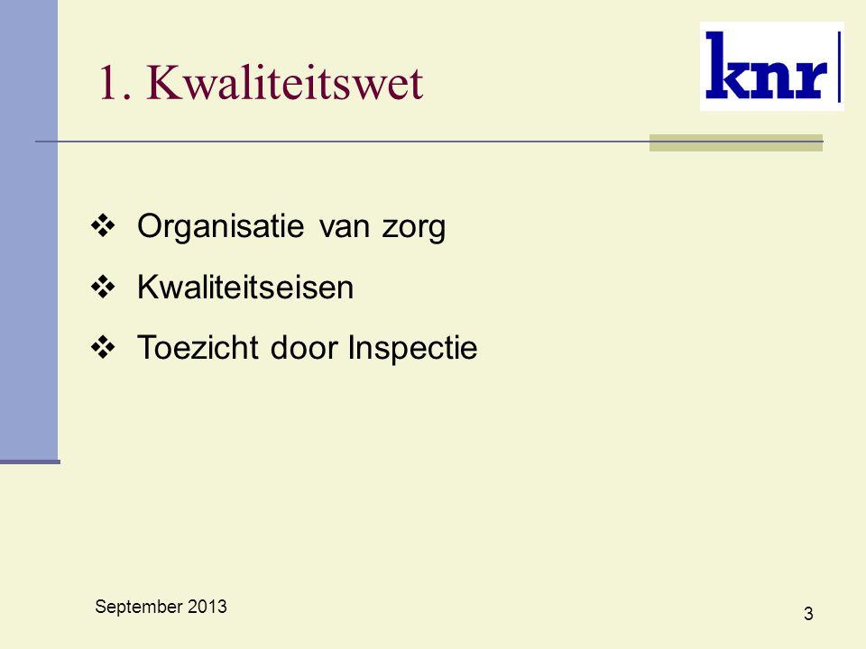 1. Kwaliteitswet September 2013 3  Organisatie van zorg  Kwaliteitseisen  Toezicht door Inspectie