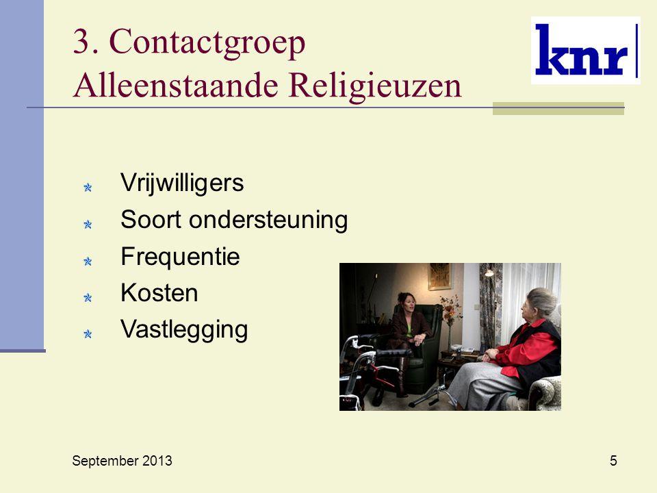 3. Contactgroep Alleenstaande Religieuzen Vrijwilligers Soort ondersteuning Frequentie Kosten Vastlegging September 2013 5