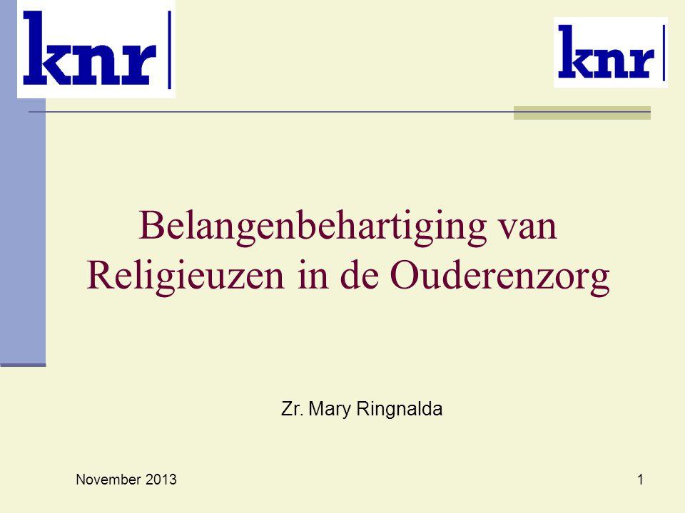 Belangenbehartiging van Religieuzen in de Ouderenzorg November 2013 1 Zr. Mary Ringnalda