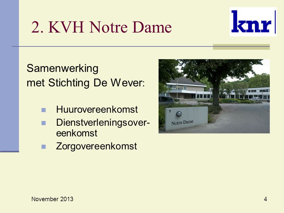 4 2. KVH Notre Dame Samenwerking met Stichting De Wever : Huurovereenkomst Dienstverleningsover- eenkomst Zorgovereenkomst