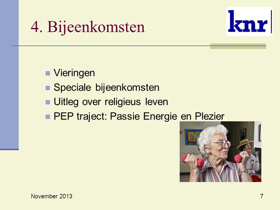 4. Bijeenkomsten Vieringen Speciale bijeenkomsten Uitleg over religieus leven PEP traject: Passie Energie en Plezier November 2013 7