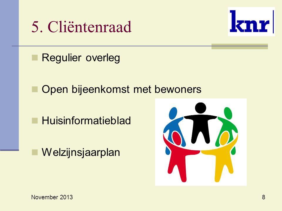 5. Cliëntenraad Regulier overleg Open bijeenkomst met bewoners Huisinformatieblad Welzijnsjaarplan November 2013 8