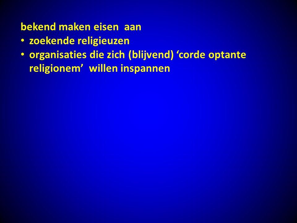 bekend maken eisen aan zoekende religieuzen organisaties die zich (blijvend) 'corde optante religionem' willen inspannen