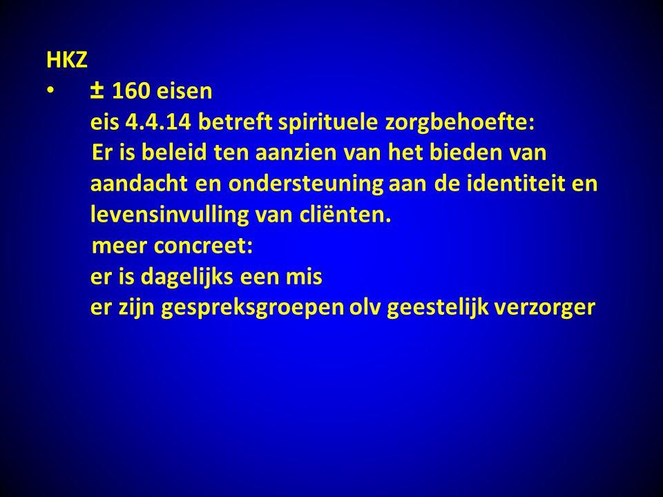 HKZ ± 160 eisen eis 4.4.14 betreft spirituele zorgbehoefte: Er is beleid ten aanzien van het bieden van aandacht en ondersteuning aan de identiteit en