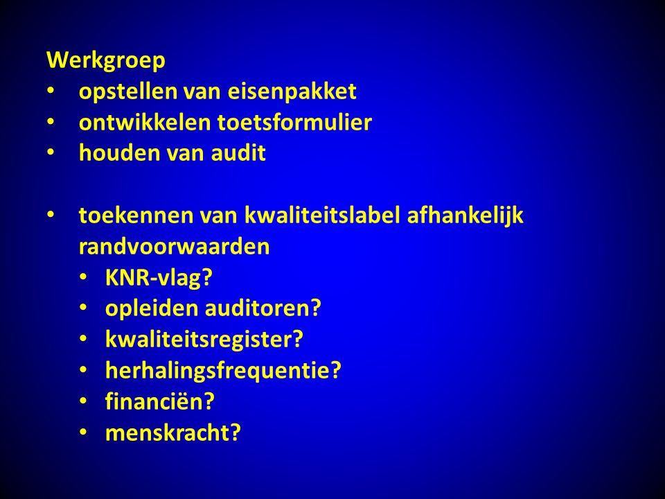 Werkgroep opstellen van eisenpakket ontwikkelen toetsformulier houden van audit toekennen van kwaliteitslabel afhankelijk randvoorwaarden KNR-vlag? op