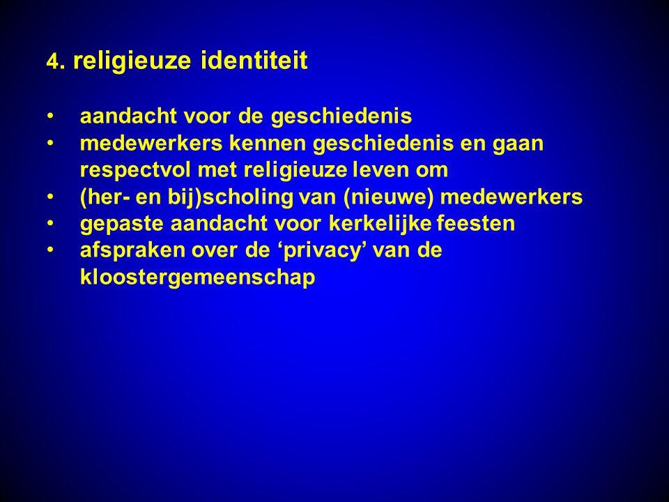 4. religieuze identiteit aandacht voor de geschiedenis medewerkers kennen geschiedenis en gaan respectvol met religieuze leven om (her- en bij)scholin
