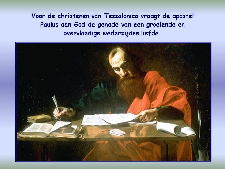 Voor de christenen van Tessalonica vraagt de apostel Paulus aan God de genade van een groeiende en overvloedige wederzijdse liefde.