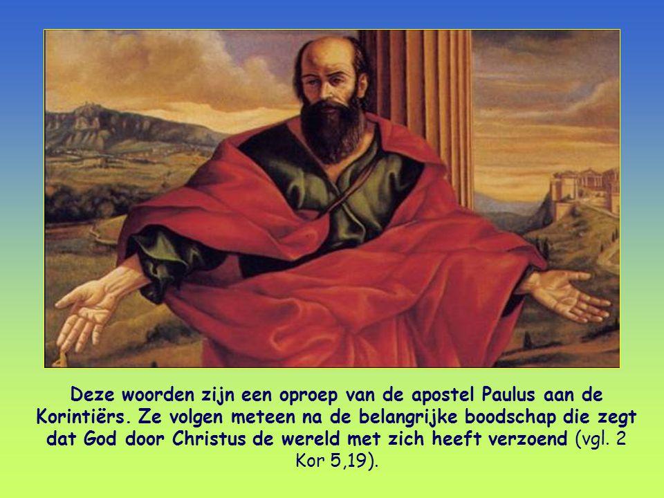 Deze woorden zijn een oproep van de apostel Paulus aan de Korintiërs.