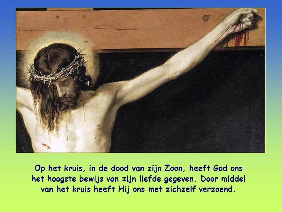Op het kruis, in de dood van zijn Zoon, heeft God ons het hoogste bewijs van zijn liefde gegeven.