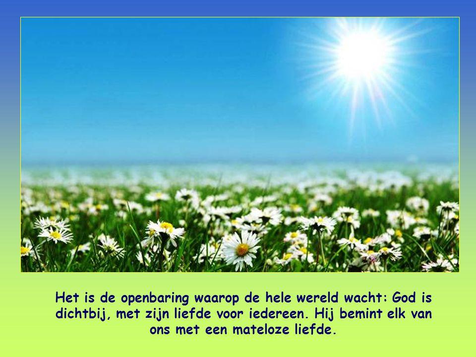 Het is de openbaring waarop de hele wereld wacht: God is dichtbij, met zijn liefde voor iedereen.