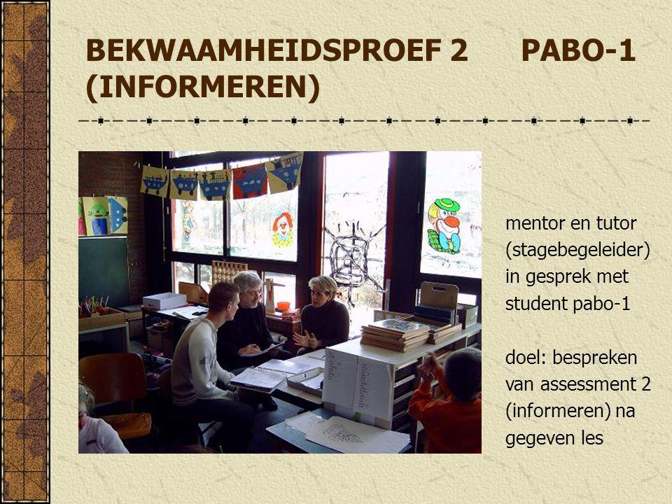 BEKWAAMHEIDSPROEF 2 PABO-1 (INFORMEREN) mentor en tutor (stagebegeleider) in gesprek met student pabo-1 doel: bespreken van assessment 2 (informeren)